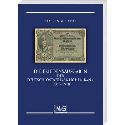Claus Engelhardt: Die Friedensausgaben der Deutsch-Ostafrikanischen Bank 1905 – 1918