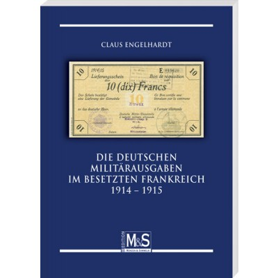 Claus Engelhardt: Die deutschen Militärausgaben im besetzten Frankreich 1914 – 1915