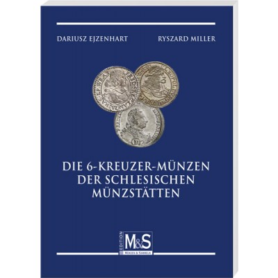 Dariusz Ejzenhart, Ryszard Miller: Die 6-Kreuzer-Münzen der schlesischen Münzstätten