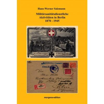 Hans-Werner Salzmann: Militärsanitätsdienstliche Aktivitäten in Berlin 1870 - 1945