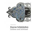 Eiserne Schönheiten – Schloss und Schlüssel. 1. Auflage 2011