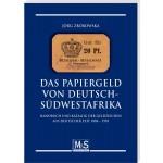 Das Papiergeld von Deutsch-Südwestafrika Katalog und Handbuch der Geldzeichen aus Deutscher Zeit 1884 – 1918