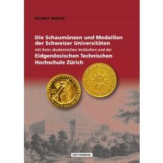 Die Schaumünzen und Medaillen der Schweizer Universitäten mit ihren akademischen Vorläufern und der Eidgenössischen Technischen Hochschule Zürich, 1. Auflage 2015